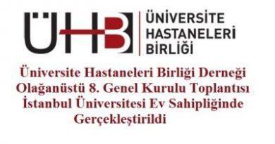Üniversite Hastaneleri Birliği Derneği Olağanüstü 8. Genel Kurulu Toplantısı İstanbul Üniversitesi Ev Sahipliğinde Gerçekleştirildi