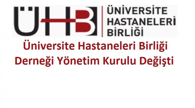 Üniversite Hastaneleri Birliği Derneği Yönetim Kurulu Değişti
